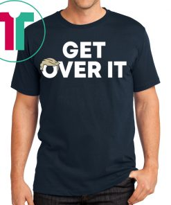 'Get Over It' Trump campaign sells Shirt