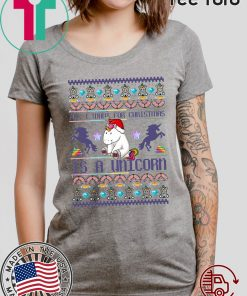 All I Want For Christmas Is A Unicorn Unisex T-Shirt
