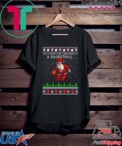 All I Want For Christmas Is A Basketball Santa Ugly Christmas T-Shirt