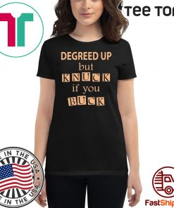 Degreed up but knuck if you buck Classic T-Shirt