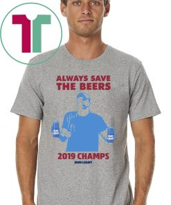 Always Save The Beers 2019 Champs Bud Light TShirt