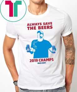 Jeff Adams Always Save The Beers 2019 Champs Bud Light Shirts