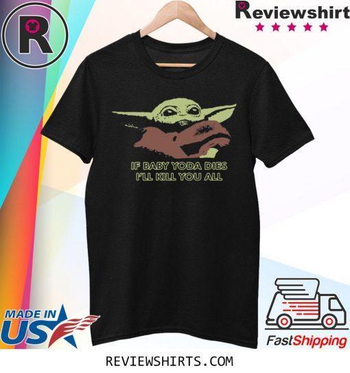 If Baby Yoda Dies I'll Kill You All 2020 TShirt