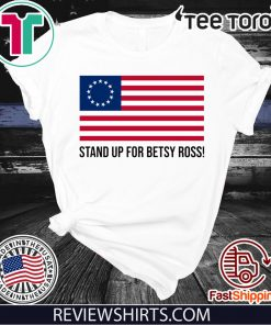 Stand Up for Betsy Ross Flag t shirt