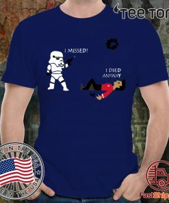 Stormtrooper shoots I missed I died anyway T-Shirt - Offcie Tee