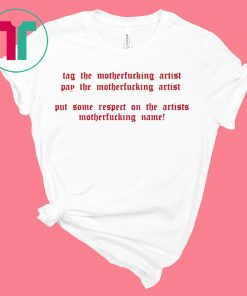 Tag the motherfucking artist pay the motherfucking artist tshirt