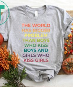 The World Has Bigger Problem Than Boys Who Kiss Boys T-Shirt