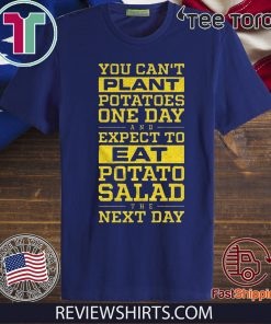 You Can't Plant Potatoes Classic T-Shirt
