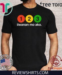 123 Iiwanan Mo Ako Shirt T-Shirt
