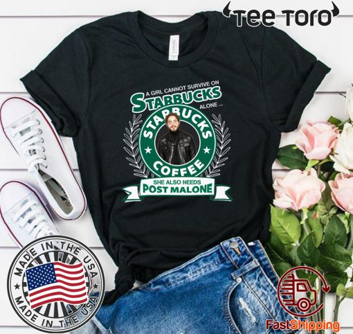 A girl cannot survive on Starbucks coffee alone Post Malone Offcial T-Shirt