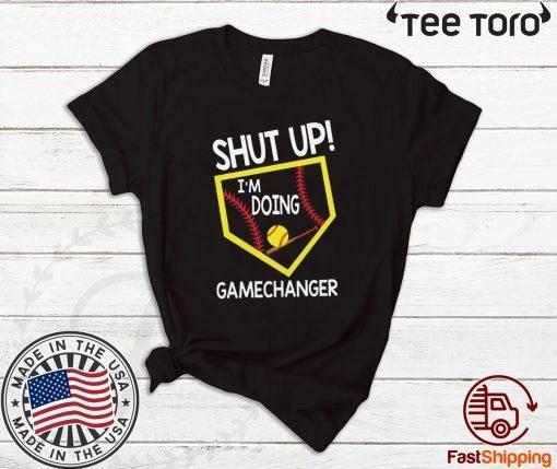 Shut up I'm doing game changer Offcial T-Shirt