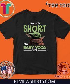 Star Wars I'm Not Short I'm Baby Yoda Size 2020 T-Shirt