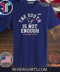 The South Is Not Enough Texans 2019-2020 T-Shirt