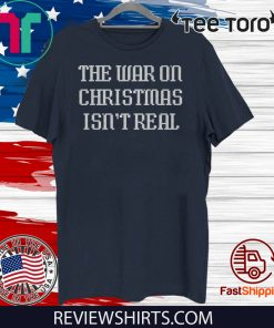 The War On Christmas Isn't Real Offcial T-Shirt