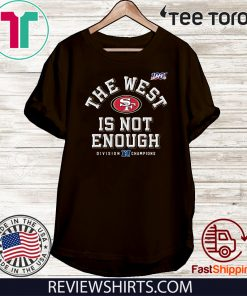 The West Is Not Enough 49ers Offcial T-Shirt