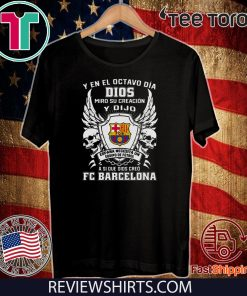 Y en el Octavo Dia Dios Miro y creacion Y dijo a si que dios creo FC Barcelona T Shirt