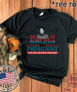 2020 aunt lydia for president this will become ordinary Official T-Shirt
