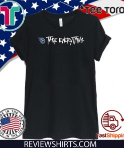 Take Everything 2020 T Shirt