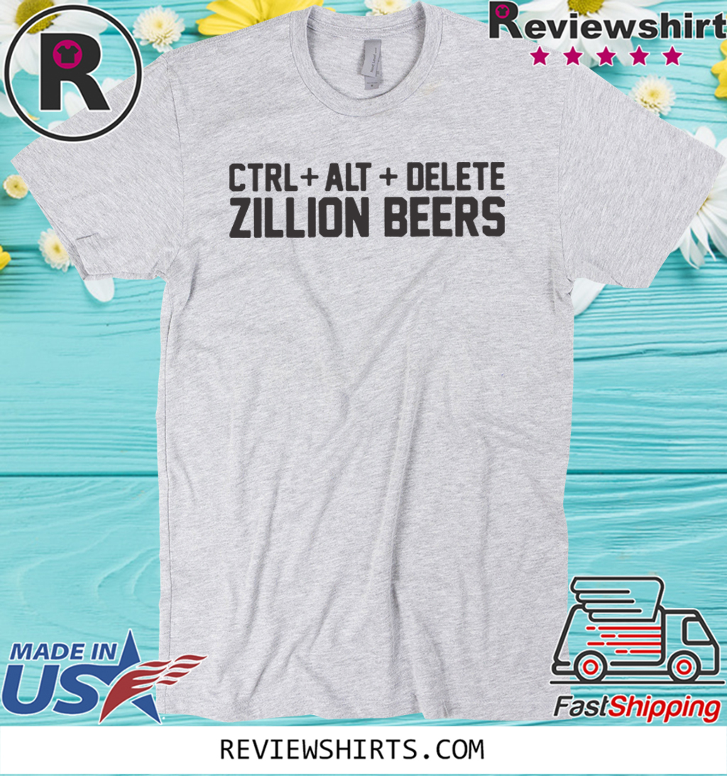 Delete Zillion Beers Hot T Shirt ReviewsTees
