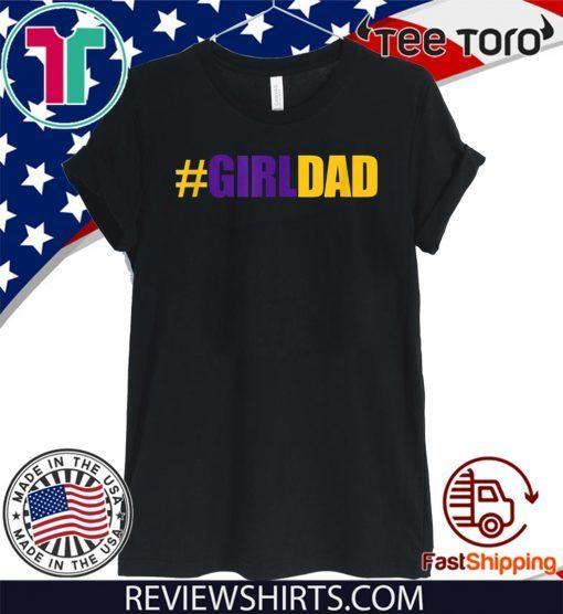 #Girldad Girl Dad Father of Daughters Tee Shirt