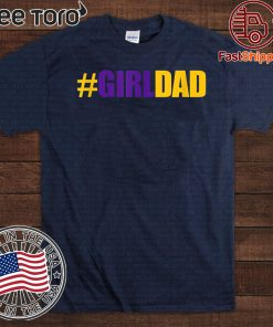 #Girldad Girl Dad Father of Daughters Tee Shirt