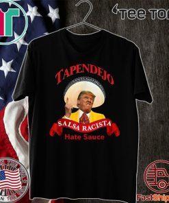 Tapendejo Donald Trump Salsa Racista Hate Sauce 2020 T-Shirt
