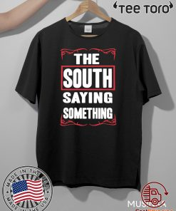 THE SOUTH SAYING SOMETHING HOT T-SHIRT