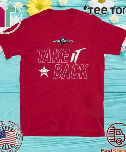 Take It Back Houston Astros MLB World Series Official T-Shirt