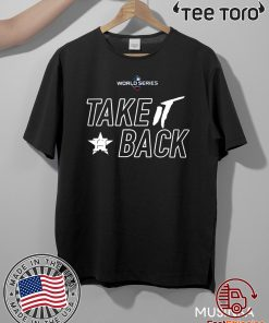Take It Back Shirt Houston Astros - MLB World Series 2020 T-Shirt