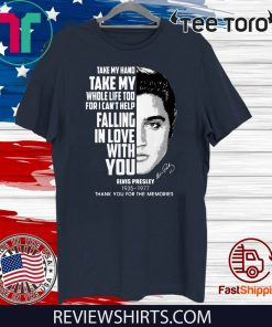 Take my hand take my whole life too for I can't help falling with you Elvis Presley 2020 T-Shirt