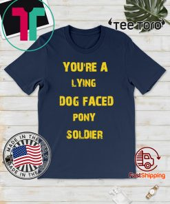 YOU'RE A LYING DOG FACED PONY SOLDIER Funny Biden 2020 T-Shirt