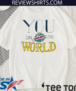 You Can Change the World Limited Edition T-Shirt