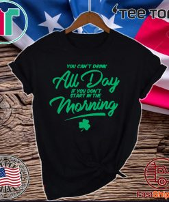 You Can't Au Day If You Don't Start In The Morning Patrick Day T-Shirt