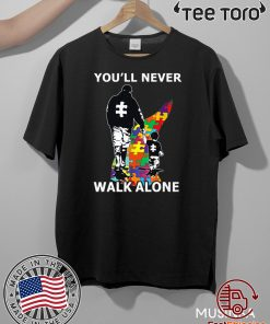 You'll Never Walk Alone Shirt - Autism Awareness For T-Shirt