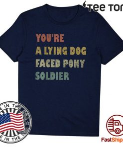 You're a Lying Dog-Faced Pony Soldier Funny Biden Vintage Official T-Shirt