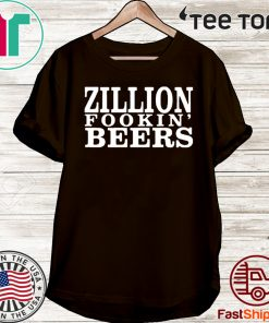 Zillion Fookin' Beers Official T-Shirt