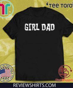 #girldad Shirt Girl Dad Father of Girls T-Shirt