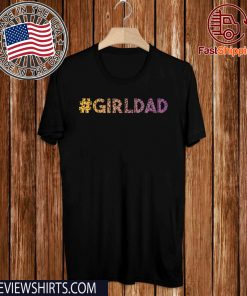 #girldad Girl Dad Father of Girls Great Original T-Shirt