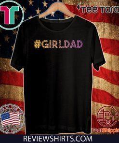 #girldad Girl Dad Father of Girls Great Original T-Shirt