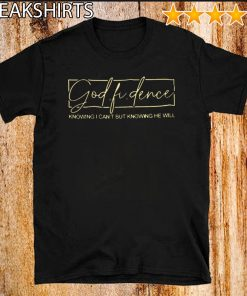 Original God Fi Dence Knowing I Can't But Knowing He Will T-Shirt