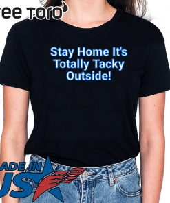 Stay Home It's Totally Tacky Outside! 2020 T-Shirt