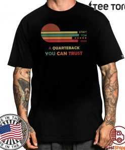 Stay Tom 2020 A Quarterback You Can Trust Hot T-Shirt