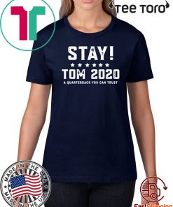 Stay Tom 2020 Shirt - A Quarterback You Can Trust T-Shirt