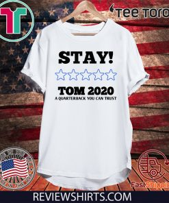 Stay Tom 2020 A Quarterback You Can Trust T-Shirt