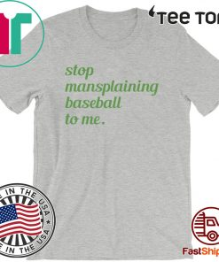 Stop Mansplaining Baseball To Me Official T-Shirt