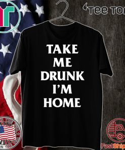 Take me drunk I'm home Classic T-Shirt