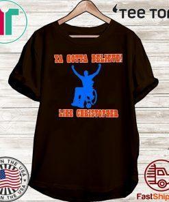Ya Gotta Believe Like Christopher 2020 T-Shirt