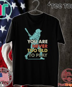 You Are Never Too Old To Play Baseball 2020 T-Shirt