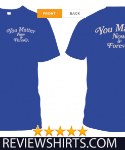 You Matter Now And Forever 2020 T-Shirt