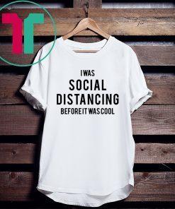Social Distancing T-Shirt I Was Social Distancing Beforeit Was Cool Shirt